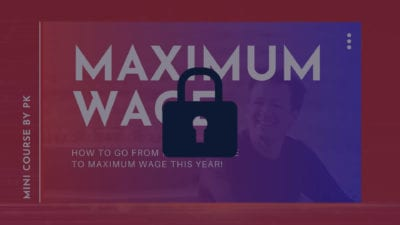 locked Maximum Wage. how to go from minimum wage to maximum wage this year! mini course by PK